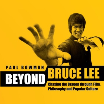Beyond Bruce Lee: Chasing the Dragon Through Film, Philosophy, and Popular Culture by Paul Bowman (Wallflower Press, 2013).