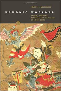 Demonic Warfare: Daoism, Territorial Networks, and the History of a Ming Novel by  Mark R. E. Meulenbeld.