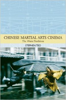 Chinese Martial Arts Cinema by Stephen Teo (Edinburgh University Press, 2009).