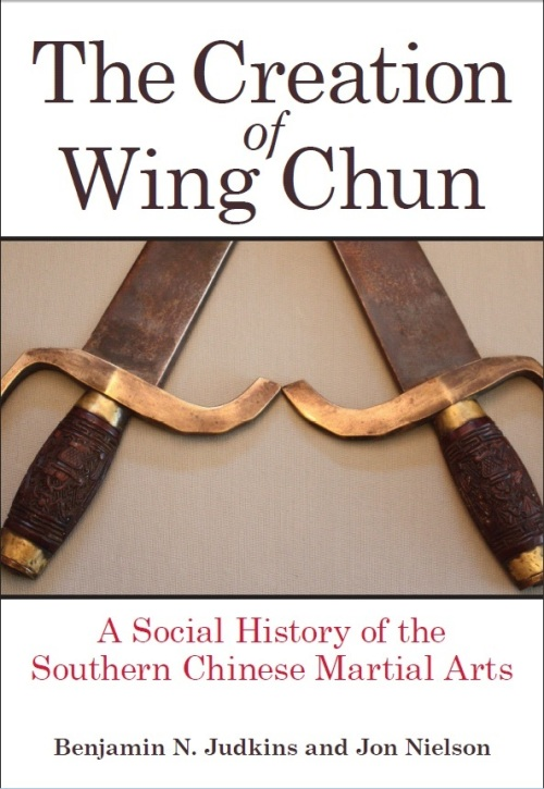 The Creation of Wing Chun by Judkins and Nielson.