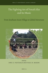 The Fighting Art of Pencak Silat and its Music (Brill 2015) by Uwe U. Paetzold and Paul H. Mason