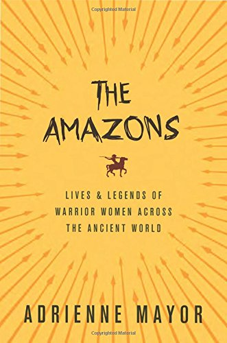 The Amazons by Adrienne Mayor.