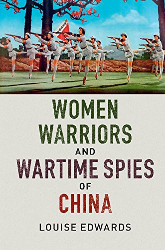 Women Warriors and Wartime Spies of China by Louise Edwards (Cambridge UP, 2016).